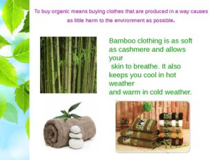To buy organic means buying clothes that are produced in a way causes as litt