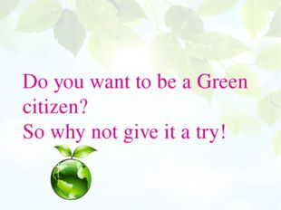 Do you want to be a Green citizen? So why not give it a try!