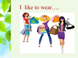 I like to wear….