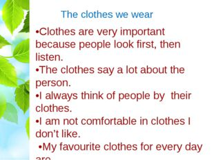 The clothes we wear •Clothes are very important because people look first, th
