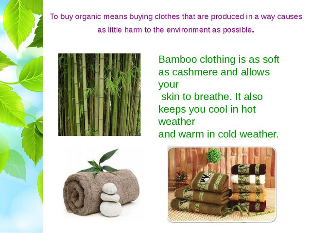 To buy organic means buying clothes that are produced in a way causes as litt...