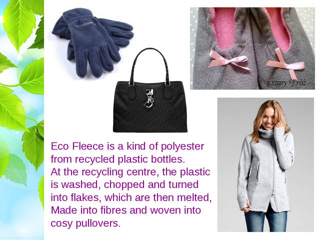 Eco Fleece is a kind of polyester from recycled plastic bottles. At the recyc...