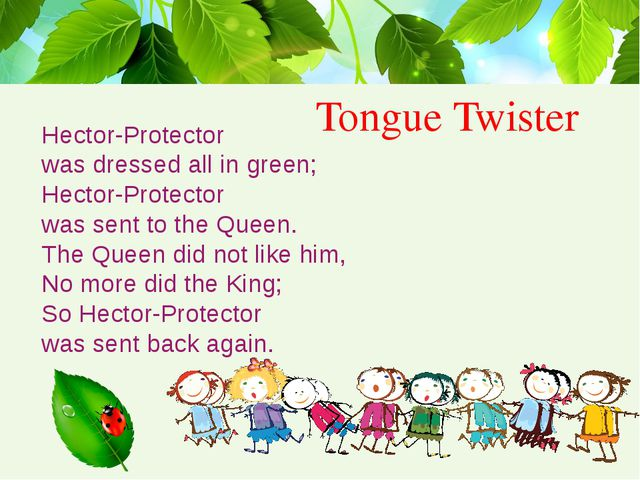 Tongue Twister   Hector-Protector  was dressed all in green; Hector-Protector...