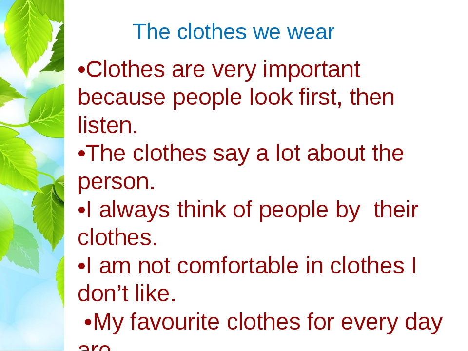 The clothes we wear •Clothes are very important because people look first, th...
