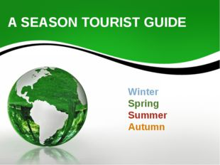 A SEASON TOURIST GUIDE Winter Spring Summer Autumn