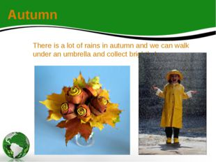 There is a lot of rains in autumn and we can walk under an umbrella and colle