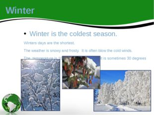 Winter Winter is the coldest season. Winters days are the shortest. The weath
