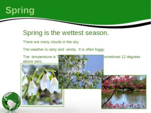Spring Spring is the wettest season. There are many clouds in the sky. The we