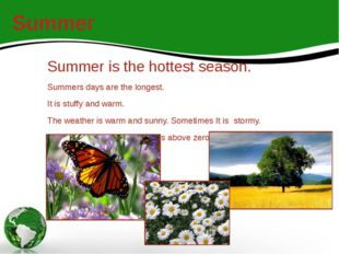 Summer Summer is the hottest season. Summers days are the longest. It is stuf