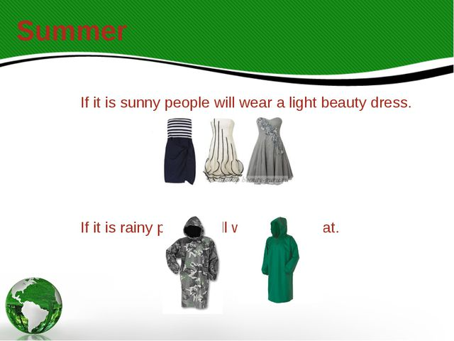 If it is sunny people will wear a light beauty dress. If it is rainy people w...