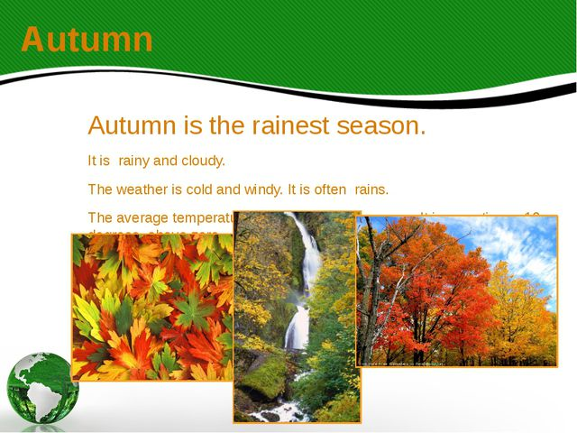 Autumn Autumn is the rainest season. It is rainy and cloudy. The weather is c...