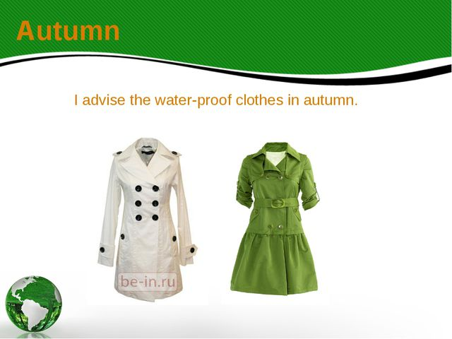 I advise the water-proof clothes in autumn. Autumn