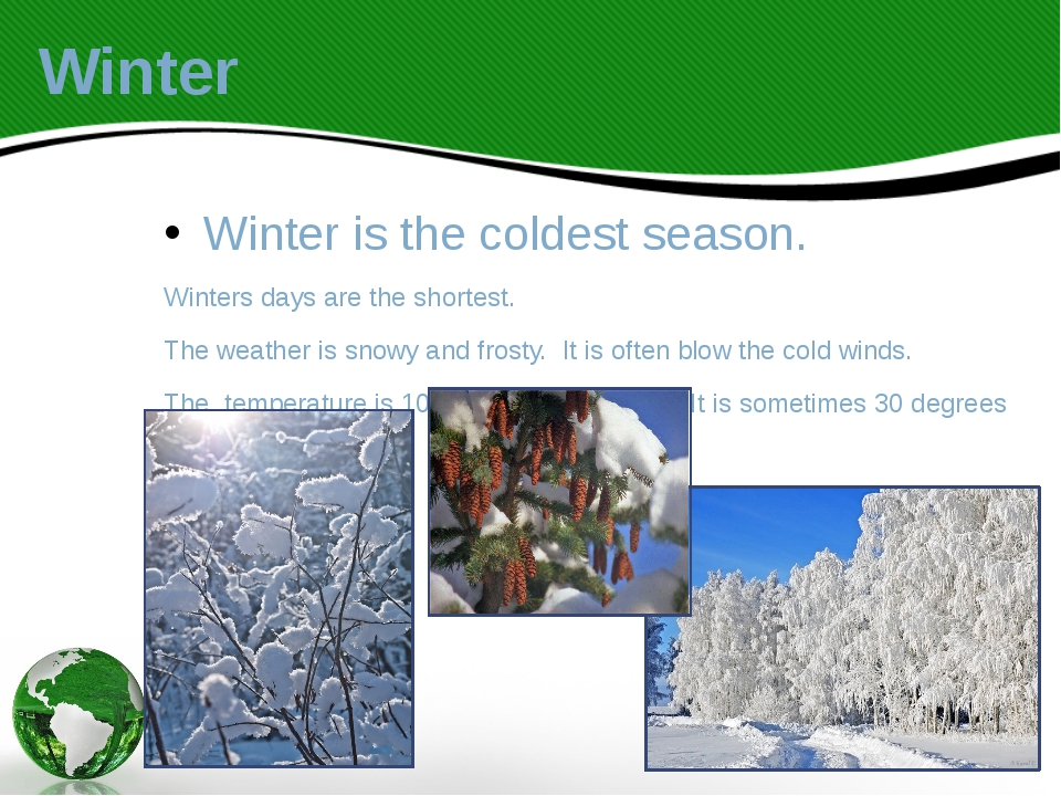 Winter Winter is the coldest season. Winters days are the shortest. The weath...