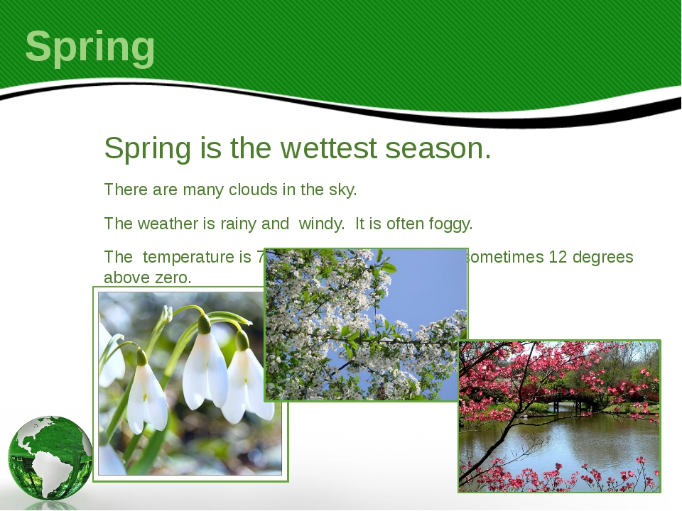 Spring Spring is the wettest season. There are many clouds in the sky. The we...