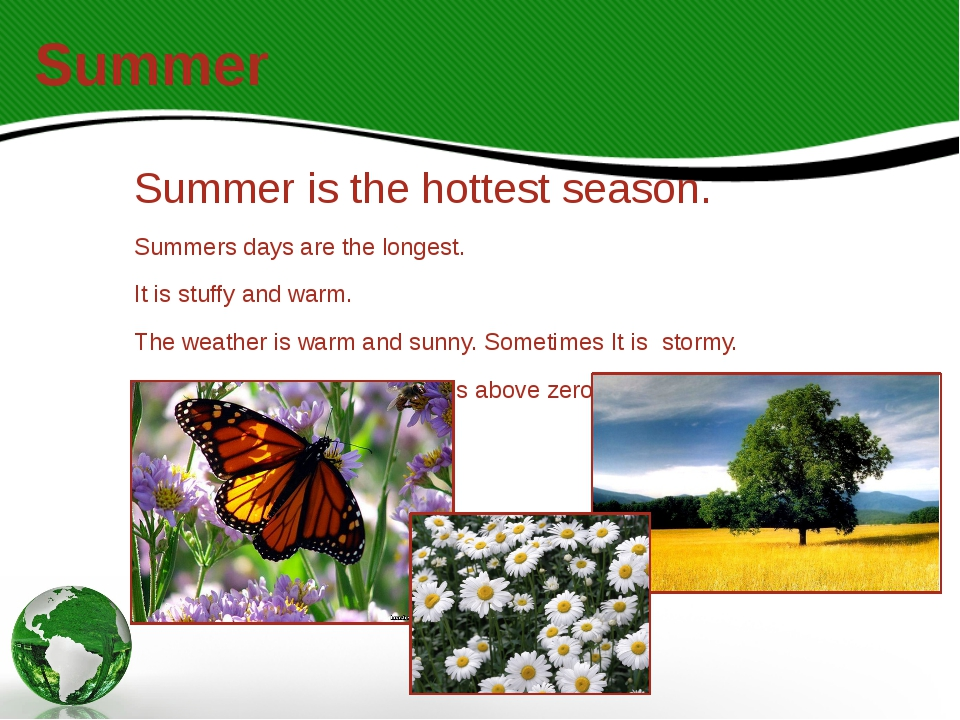 Summer Summer is the hottest season. Summers days are the longest. It is stuf...