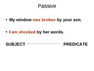 Passive My window was broken by your son. I am shocked by her words. SUBJECT