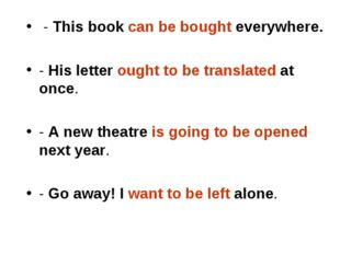 - This book can be bought everywhere. - His letter ought to be translated at