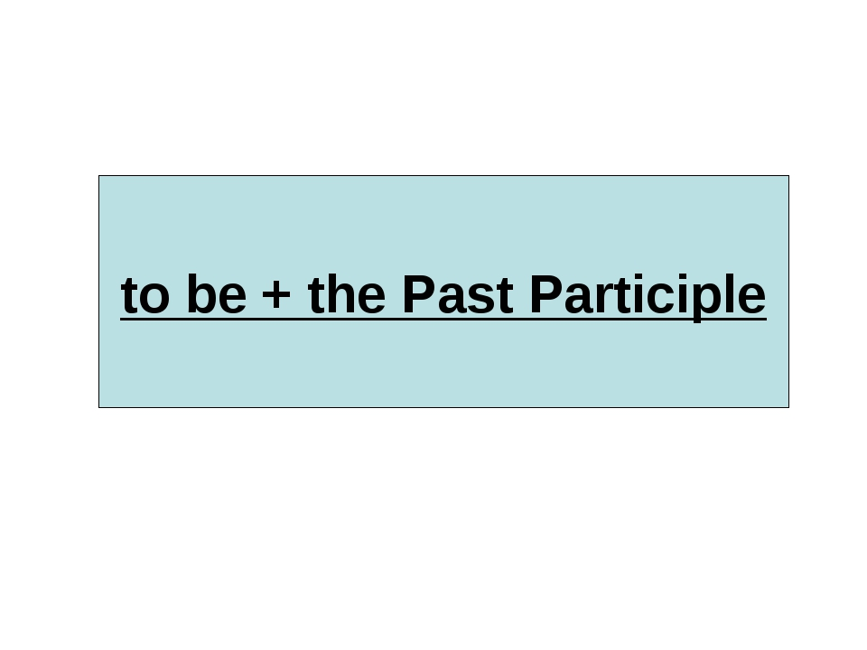to be + the Past Participle