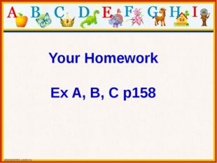 Your Homework Ex A, B, C p158