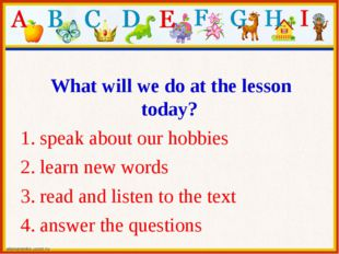 What will we do at the lesson today? 1. speak about our hobbies 2. learn new