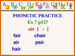 PHONETIC PRACTICE Ex 7 p157 -air  [ ɛə ] fair chair air pair hair