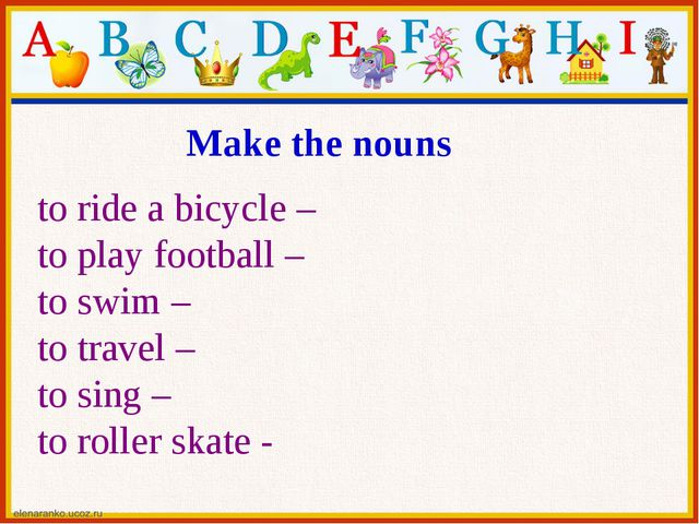 Make the nouns to ride a bicycle – to play football – to swim – to travel – t...