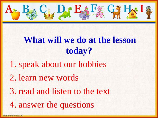 What will we do at the lesson today? 1. speak about our hobbies 2. learn new...