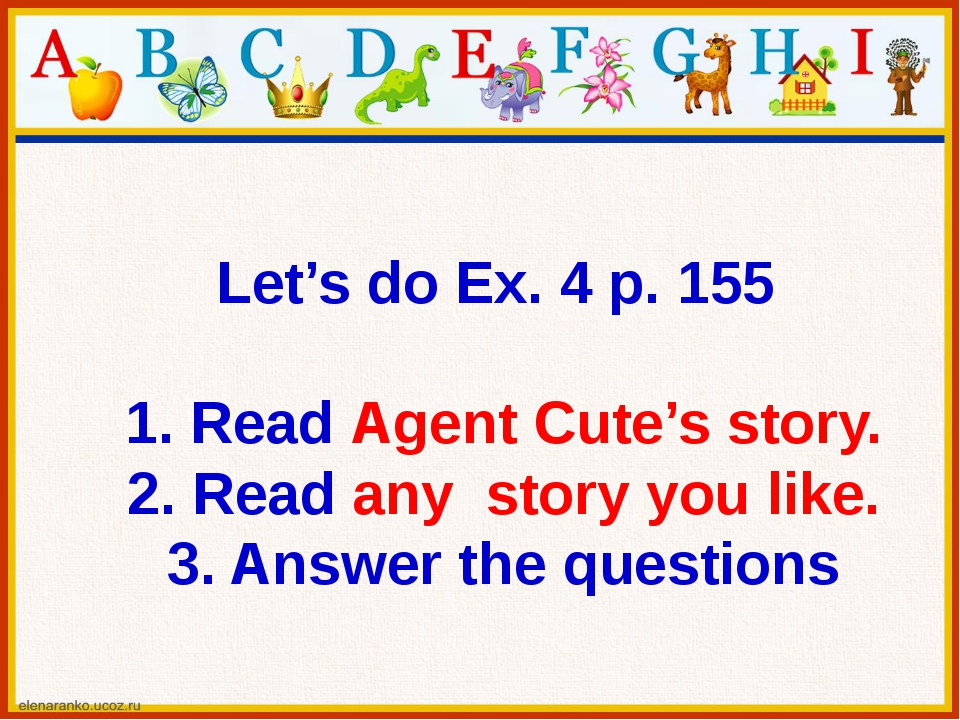 Let's do Ex. 4 p. 155 1. Read Agent Cute's story. 2. Read any story you like....
