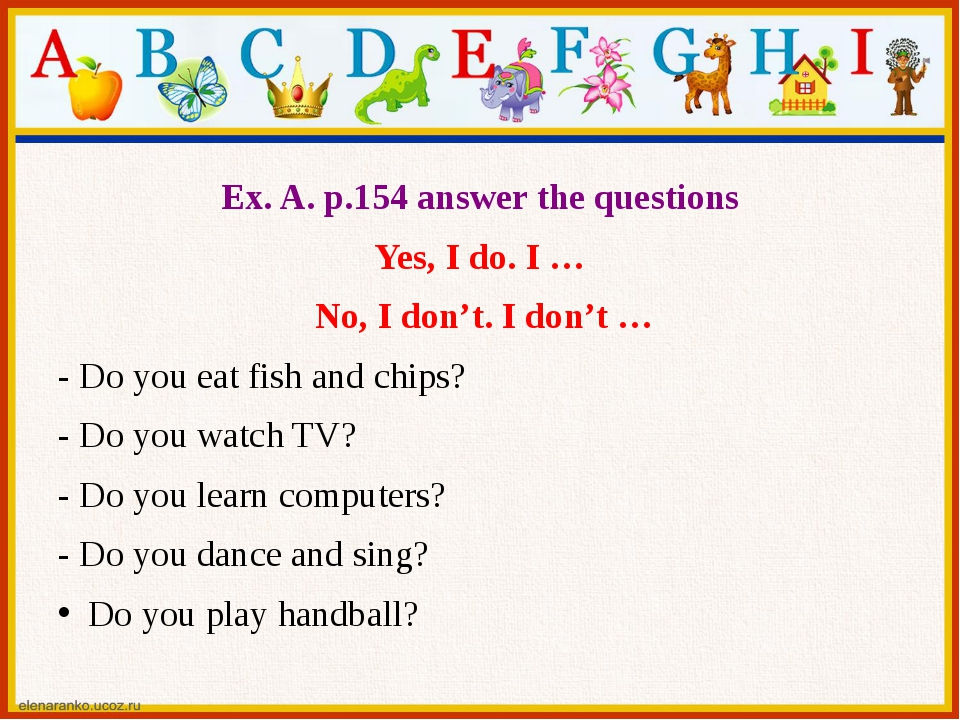 Ex. A. p.154 answer the questions Yes, I do. I … No, I don't. I don't … - Do...