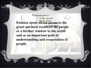 Fashion opens direct access to the great spiritual wealth of the people as a