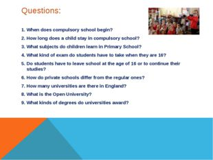 Questions: 1. When does compulsory school begin? 2. How long does a child sta