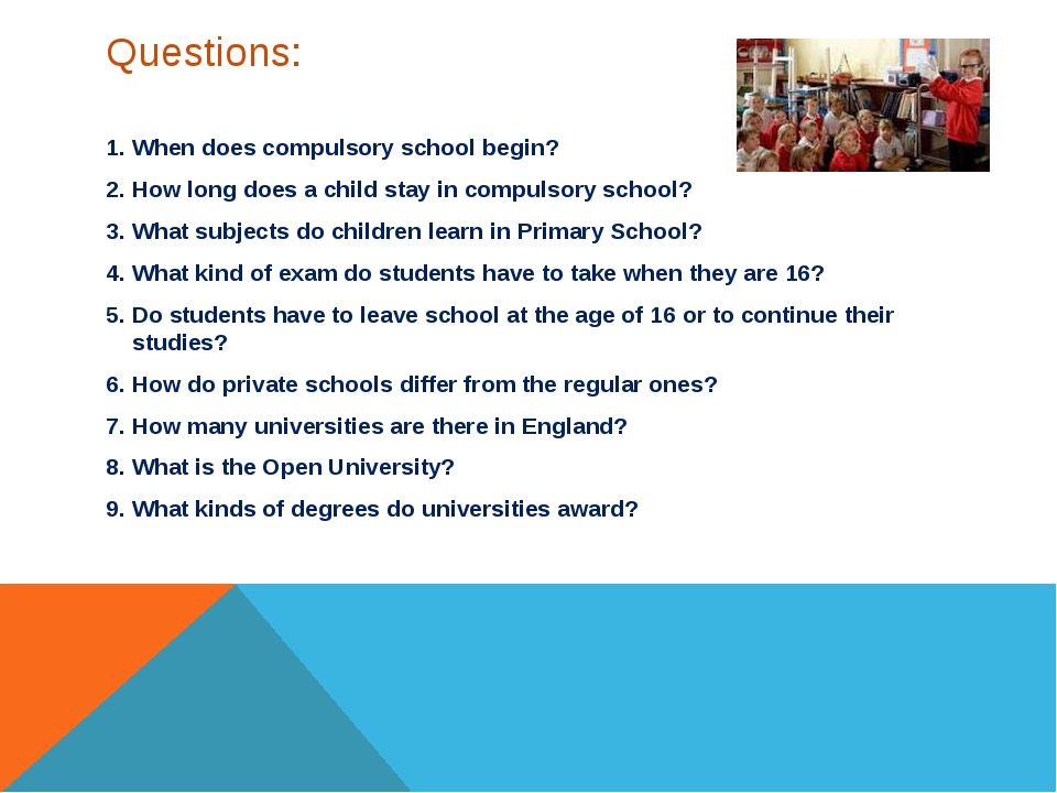 Questions: 1. When does compulsory school begin? 2. How long does a child sta...