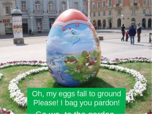With baskets in the hands Go we to the garden. Oh, my eggs fall to ground Pl
