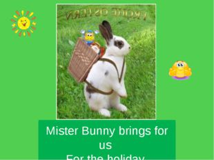 Mister Bunny brings for us For the holiday.