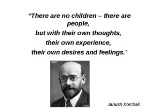 """""""There are no children – there are people, but with their own thoughts, thei"""