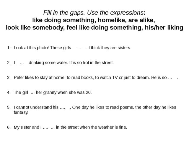 Fill in the gaps. Use the expressions: like doing something, homelike, are a...