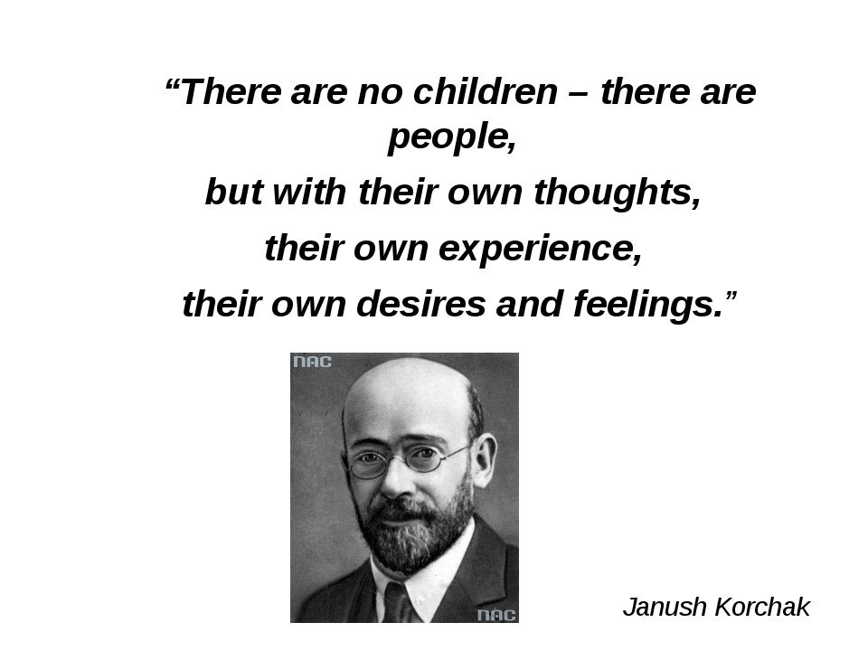 """""""There are no children – there are people, but with their own thoughts, thei..."""