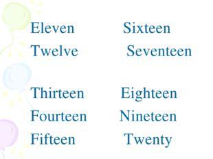 Eleven Sixteen Twelve Seventeen Thirteen Eighteen Fourteen Nineteen Fifteen T