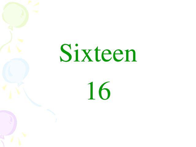 Sixteen 16
