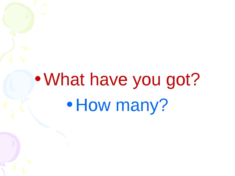 What have you got? How many?