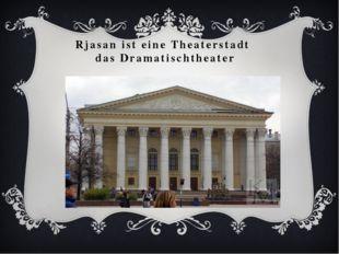 Rjasan ist eine Theaterstadt das Dramatischtheater