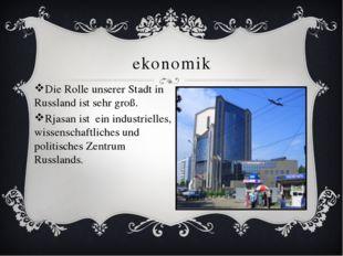 ekonomik Die Rolle unserer Stadt in Russland ist sehr groß. Rjasan ist ein in