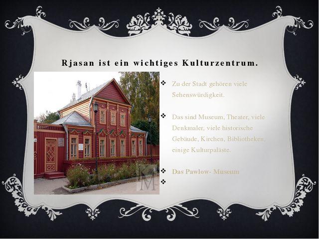 Rjasan ist ein wichtiges Kulturzentrum. Zu der Stadt gehören viele Sehenswürd...