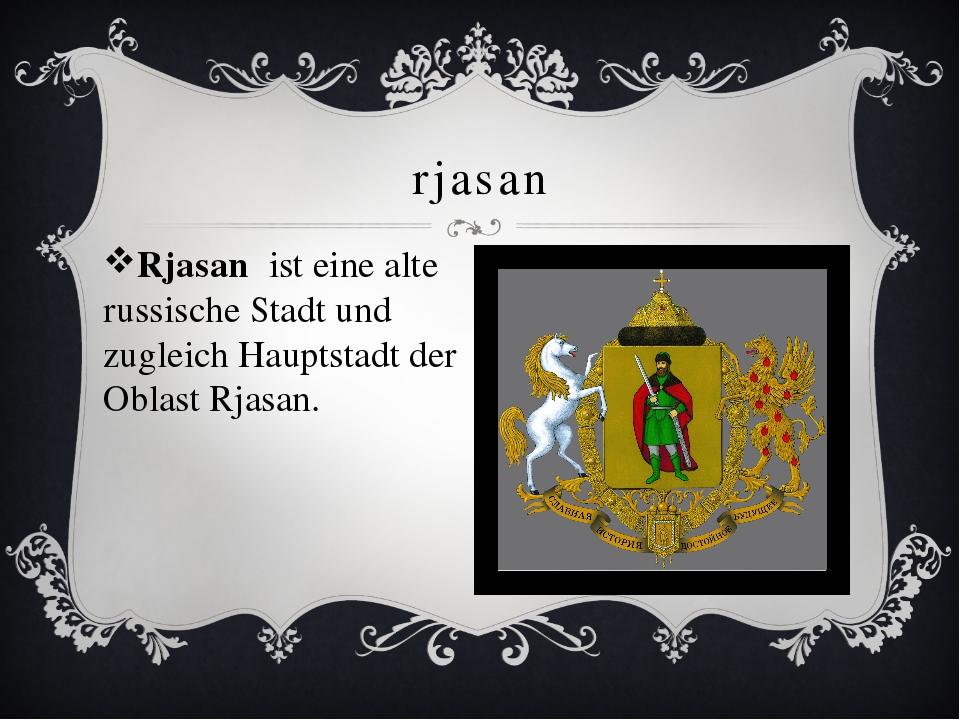 rjasan Rjasan ist eine alte russische Stadt und zugleich Hauptstadt der Oblas...