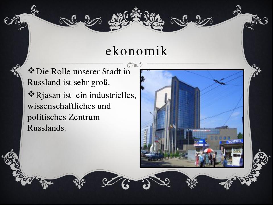 ekonomik Die Rolle unserer Stadt in Russland ist sehr groß. Rjasan ist ein in...