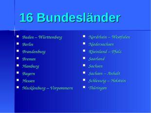 16 Bundesländer Baden – Württemberg Berlin Brandenburg Bremen Hamburg Bayern