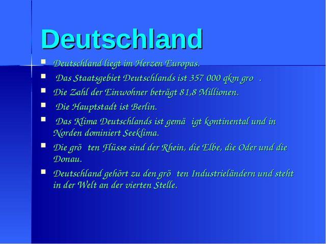 Deutschland Deutschland liegt im Herzen Europas. Das Staatsgebiet Deutschland...