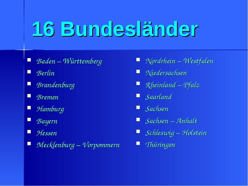 16 Bundesländer Baden – Württemberg Berlin Brandenburg Bremen Hamburg Bayern...