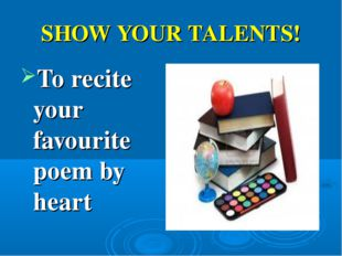 SHOW YOUR TALENTS! To recite your favourite poem by heart