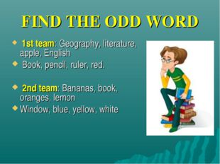 FIND THE ODD WORD 1st team: Geography, literature, apple, English Book, penci